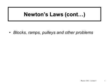 Newton's Laws (cont…) Blocks, ramps, pulleys and other problems