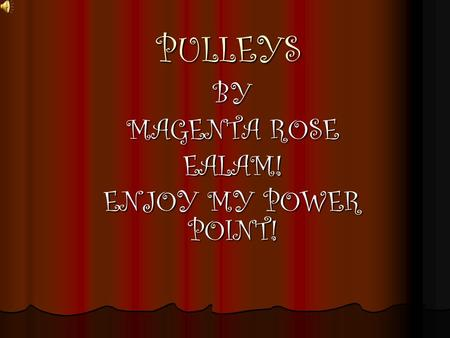 PULLEYS BY MAGENTA ROSE EALAM! ENJOY MY POWER POINT!