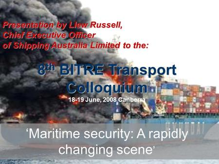 Presentation by Llew Russell, Chief Executive Officer of Shipping Australia Limited to the: 8 th BITRE Transport Colloquium 18-19 June, 2008 Canberra 'Maritime.