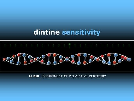 Dintine sensitivity LI RUI DEPARTMENT OF PREVENTIVE DENTISTRY.