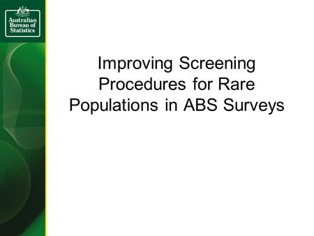 Improving Screening Procedures for Rare Populations in ABS Surveys.