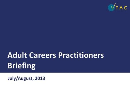 Adult Careers Practitioners Briefing July/August, 2013.