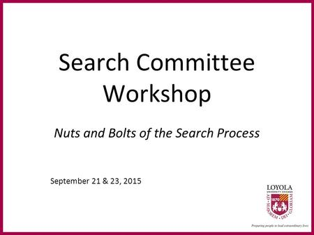 Search Committee Workshop Nuts and Bolts of the Search Process September 21 & 23, 2015.