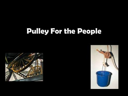 "Pulley For the People. Introduction Title of the Lesson: ""Pulley for The People"" Grade Level: 6th TEKS : b.6.8.E investigate how inclined planes and pulleys."