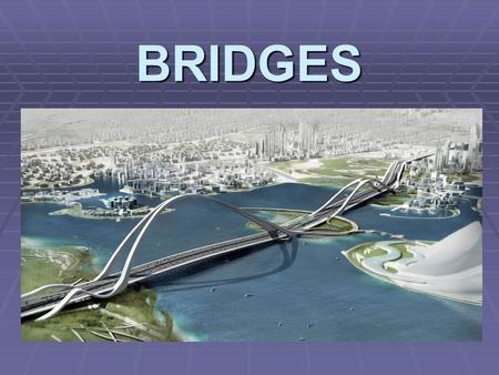 BRIDGES. Bridge Basics  Bridge is a structure built to span a valley, road, river, body of water, or any other physical obstacle. structurespanvalleyroad.