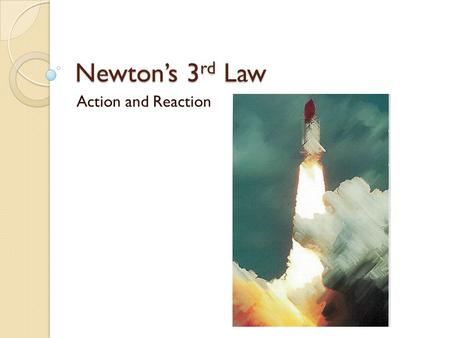 Newton's 3 rd Law Action and Reaction. Force Pairs A force is always applied by a secondary object The object to which the force is applied also exerts.