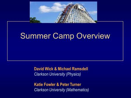 Summer Camp Overview David Wick & Michael Ramsdell Clarkson University (Physics) Katie Fowler & Peter Turner Clarkson University (Mathematics)