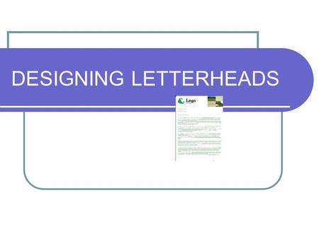 DESIGNING LETTERHEADS. What is it? A letterhead is the heading at the top of a sheet of letter paper.letter paper It usually consists of a name and an.