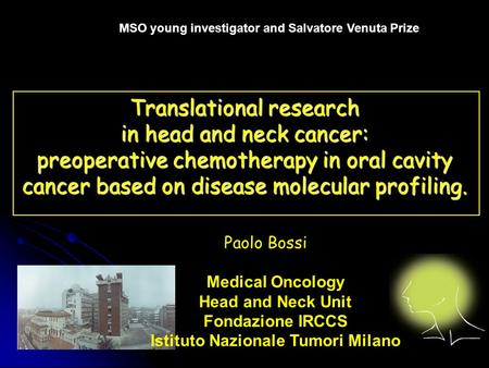 INT Translational research in head and neck cancer: preoperative chemotherapy in oral cavity cancer based on disease molecular profiling. Paolo Bossi MSO.