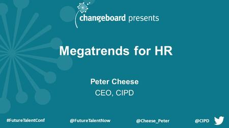 Megatrends for HR Peter Cheese CEO, CIPD.
