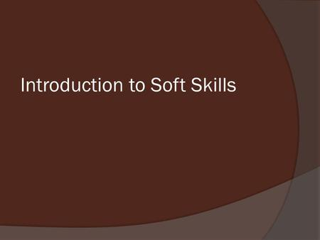 Introduction to Soft Skills. The Bundle of Skills which helps a person to Perform a Task better in a more satisfying way for both the performer and.