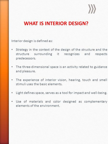 Interior design is defined as: Strategy in the context of the design of the structure and the structure surrounding it recognizes and respects predecessors.