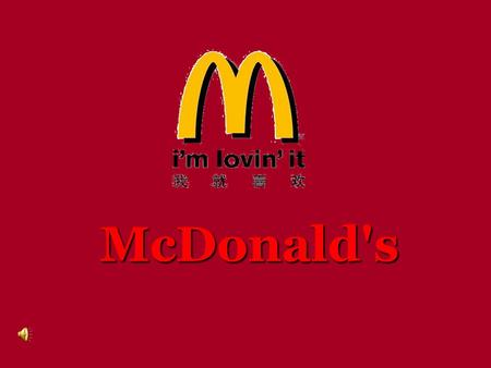 McDonald's Full name:McDonald's It was established in 1955. The founder is Ray Kroc.Ray Kroc Prime Products:fast food 、 dessert 、 children's wear and.