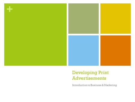 + Developing Print Advertisements Introduction to Business & Marketing.