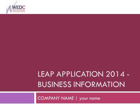 LEAP APPLICATION 2014 - BUSINESS INFORMATION COMPANY NAME | your name.