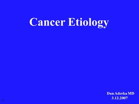 1 Cancer Etiology Dan Aderka MD 3.12.2007. Molecular mechanisms Environment Cancer cells.