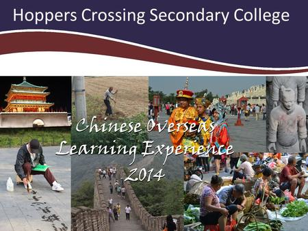 Chinese Overseas Learning Experience 2014 Hoppers Crossing Secondary College Chinese Overseas Learning Experience 2014.