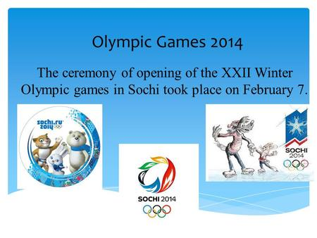 Olympic Games 2014 The ceremony of opening of the XXII Winter Olympic games in Sochi took place on February 7.