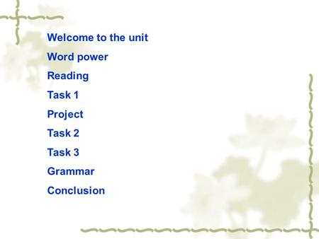 Welcome to the unit Word power Reading Task 1 Project Task 2 Task 3 Grammar Conclusion.