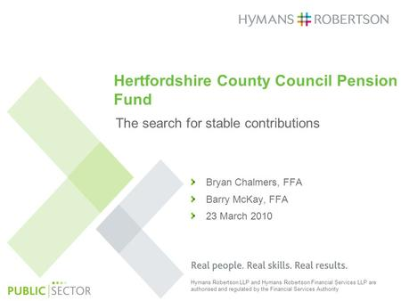 Hymans Robertson LLP and Hymans Robertson Financial Services LLP are authorised and regulated by the Financial Services Authority Hertfordshire County.