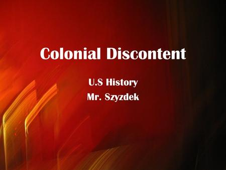Colonial Discontent U.S History Mr. Szyzdek. Wars of Empire France, Britain, Spain and the Netherlands were the major players in colonization throughout.