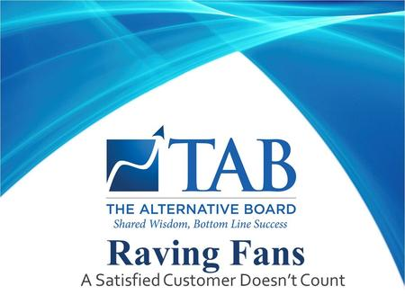 Raving Fans  A Satisfied Customer Doesn't Count.
