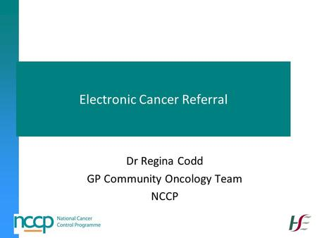 Electronic Cancer Referral Dr Regina Codd GP Community Oncology Team NCCP.