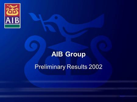 AIB Group Preliminary Results 2002. A number of statements we will be making in our presentation and in the accompanying slides will not be based on historical.