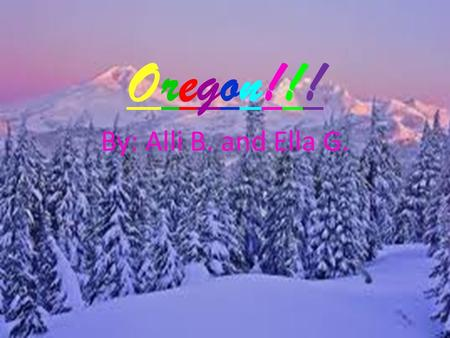 Oregon!!!Oregon!!! By: Alli B. and Ella G.. State Idols!!! State Animal–Beaver Colors-Navy blue and gold Tree-Douglas fir Song-Oregon, My Oregon Flower-Oregon.