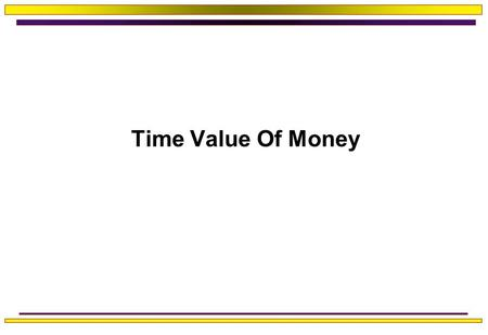 Time Value Of Money. Time Value of Money Refers to the fact that one dollar in hand today is worth more than one dollar promised in the future One reason.