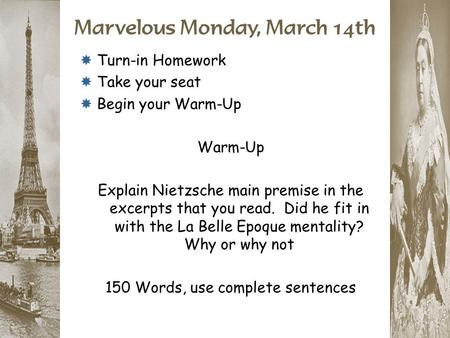 Marvelous Monday, March 14th  Turn-in Homework  Take your seat  Begin your Warm-Up Warm-Up Explain Nietzsche main premise in the excerpts that you read.