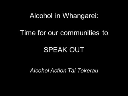 Alcohol in Whangarei: Time for our communities to SPEAK OUT Alcohol Action Tai Tokerau.