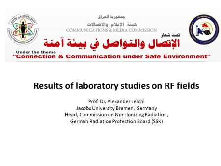 Results of laboratory studies on RF fields Prof. Dr. Alexander Lerchl Jacobs University Bremen, Germany Head, Commission on Non-Ionizing Radiation, German.