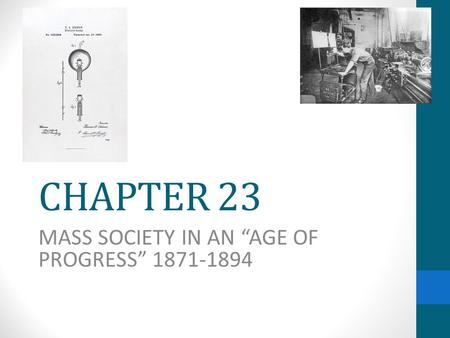 "CHAPTER 23 MASS SOCIETY IN AN ""AGE OF PROGRESS"" 1871-1894."