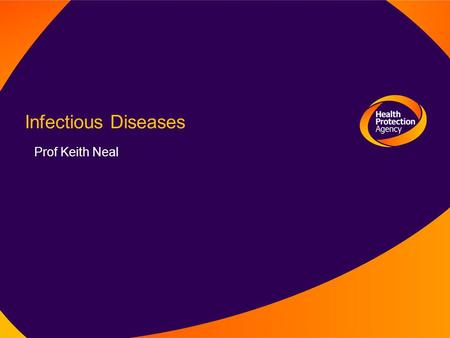 Infectious Diseases Prof Keith Neal. Mortality One in eight of all deaths Mainly respiratory Pneumonia, influenza Cancers Stomach, head and neck, cervix,