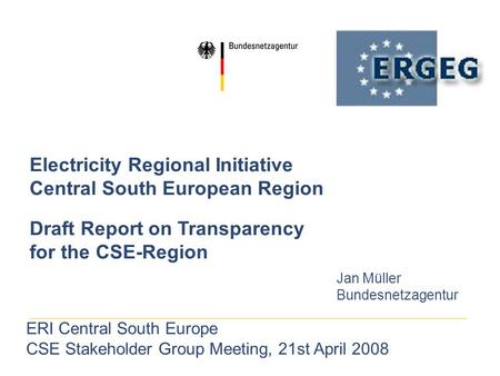 Electricity Regional Initiative Central South European Region Draft Report on Transparency for the CSE-Region Jan Müller Bundesnetzagentur ERI Central.