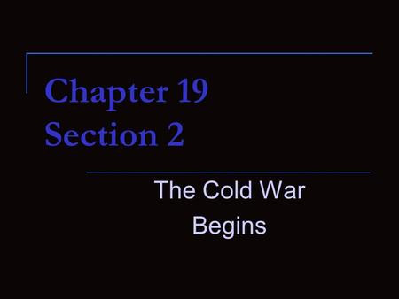 Chapter 19 Section 2 The Cold War Begins. The Roots of the Cold War Cold War} {After WWII a conflict between the United States and the Soviet Union developed.