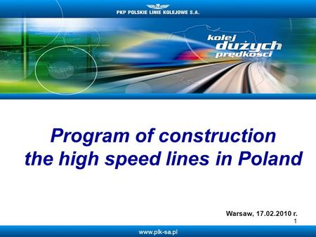Www.plk-sa.pl 1 Program of construction the high speed lines in Poland Warsaw, 17.02.2010 r.