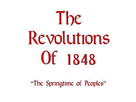 "The Revolutions Of 1848 "" The Springtime of Peoples """