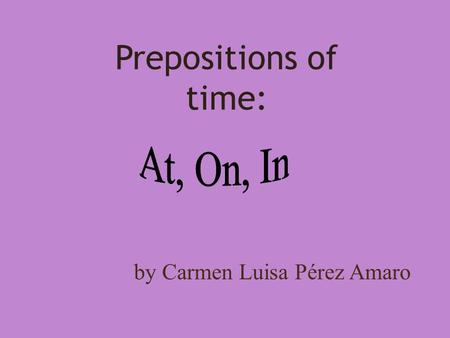 by Carmen Luisa Pérez Amaro Prepositions of time:
