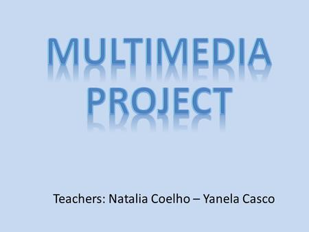 Teachers: Natalia Coelho – Yanela Casco. INSTITUTION: High school Nº2 Atlántida TEACHERS: Natalia Coelho – Yanela Casco GROUPS: 3º1 (20 students) – 3º2.
