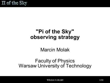 WILGA 31.06.2k51/10 Pi of the Sky observing strategy Marcin Molak Faculty of Physics Warsaw University of Technology.