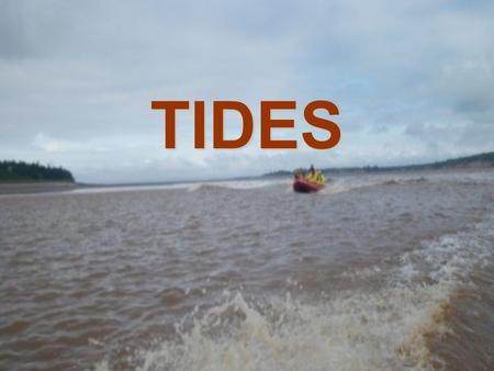 <strong>TIDES</strong>. Definition <strong>Tides</strong> = periodic rise <strong>and</strong> fall of large bodies of waterTides = periodic rise <strong>and</strong> fall of large bodies of water.