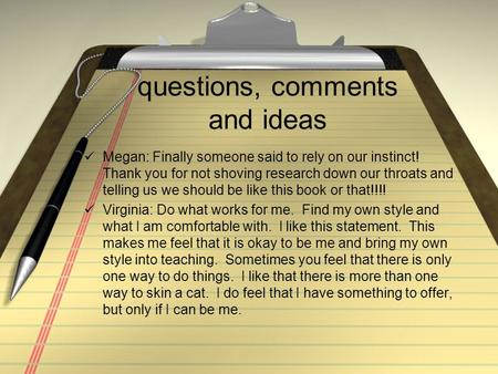 Questions, comments and ideas Megan: Finally someone said to rely on our instinct! Thank you for not shoving research down our throats and telling us we.