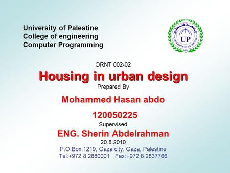 University of Palestine College of engineering Computer Programming ORNT 002-02 Housing in urban design Prepared By Mohammed Hasan abdo 120050225 Supervised.