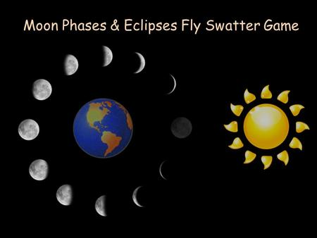 Moon Phases & Eclipses Fly Swatter Game. Waxing Crescent Moon 1 A G H ED BC F I.
