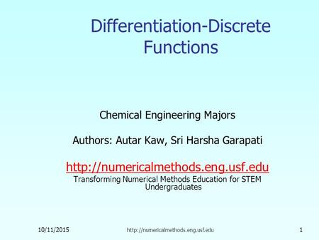 10/11/2015  1 Differentiation-Discrete Functions Chemical Engineering Majors Authors: Autar Kaw, Sri Harsha Garapati.