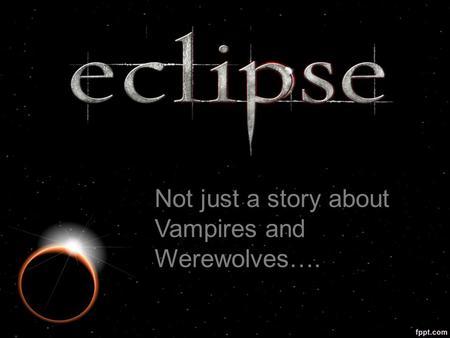Not just a story about Vampires and Werewolves…..