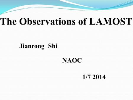 The Observations of LAMOST Jianrong Shi NAOC 1/7 2014.