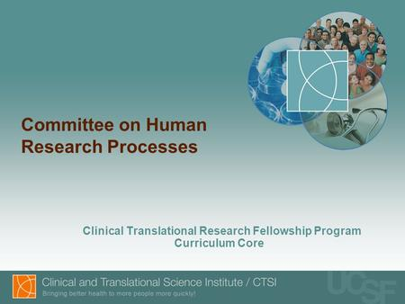 Committee on Human Research Processes Clinical Translational Research Fellowship Program Curriculum Core.